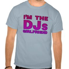 I'm The DJs Girlfriend - Disc Jockey Deejay gf T-shirts