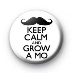 Keep Calm and Grow a Mo Badge Movember button badges