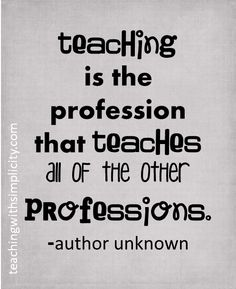 Teachers teach all other professions. Absolutely!!! #motivation for teachers