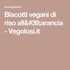 Biscotti vegani di riso all'arancia - Vegolosi.it