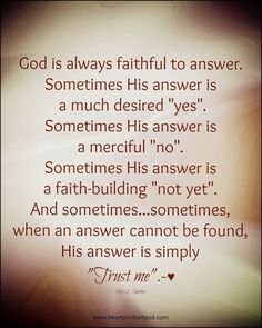 "Trust God's decision.  It is on ""God's Time"" not ""Our Time""...learn to be patient also."