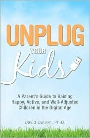 Unplug Your Kids: A Parent's Guide to Raising Happy, Active, and Well-Adjusted Children in the Digital Age