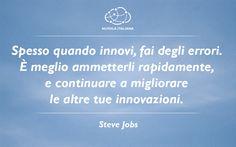"""""""Spesso quando innovi, fai degli errori. È meglio ammetterli rapidamente, e continuare a migliorare le altre tue innovazioni."""" Stave Jobs - #NuvolaQuotes"""