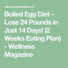 Boiled Egg Diet – Lose 24 Pounds in Just 14 Days! (2 Weeks Eating Plan) - Wellness Magazine