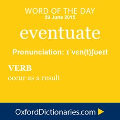 eventuate (verb): Occur as a result. Word of the Day for 29 June 2015. #WOTD #WordoftheDay #eventuate