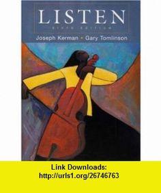 Listen includes Textbook, DVD  3- CD Set (6th Edition) (9780312469658) Joseph Kerman, Gary Tomlinson , ISBN-10: 0312469659  , ISBN-13: 978-0312469658 ,  , tutorials , pdf , ebook , torrent , downloads , rapidshare , filesonic , hotfile , megaupload , fileserve
