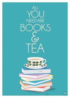 "Book poster / book quote ""All you need is books and tea"". There are lots of great book posters that combine tea/coffee drinking with books. But I prefer hot chocolate! #Books #Tea"