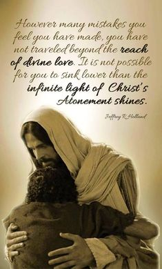 """""""However many mistakes you feel you have made or far from God you feel you have traveled, I testify that you have not traveled beyond the reach of divine love. It is not possible for you to sink lower than the infinite light of Christ's Atonement shines."""" http://facebook.com/173301249409767 From #ElderHolland's http://pinterest.com/pin/24066179231042235 inspiring #LDSconf http://facebook.com/223271487682878 message http://lds.org/general-conference/2012/04/the-laborers-in-the-vineyard"""