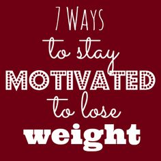 7 Ways to Stay Motivated to Lose Weight - Mama's Got It Together