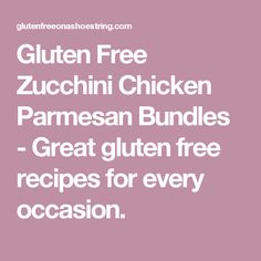 Gluten Free Zucchini Chicken Parmesan Bundles - Great gluten free recipes for every occasion.