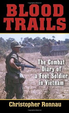 Blood Trails: The Combat Diary of a Foot Soldier in Vietnam by Christopher Ronnau http://www.amazon.com/dp/0891418830/ref=cm_sw_r_pi_dp_1qmRtb0JQMAME5AW