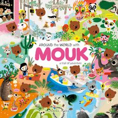 Around the World with Mouk: A Trail of Adventure by Albin Michel Jeunesse Albin Michel Jeunesse, Lappland, Children's Book Illustration, Animal Illustrations, World Traveler, Little Ones, Childrens Books, Luxor, Illustrators