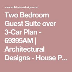 Two Bedroom Guest Suite over 3-Car Plan - 69395AM | Architectural Designs - House Plans