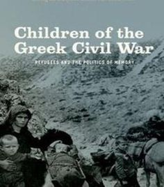 The NOOK Book (eBook) of the Children of the Greek Civil War: Refugees and the Politics of Memory by Loring M. Greek History, Oral History, Bates College, Associate Professor, In Ancient Times, Book Nooks, Kids House, Civilization, In The Heights