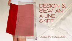 Join author Deborah Moebes in this sewing adventure as you design and sew an A-line skirt tailored to your shape and style.