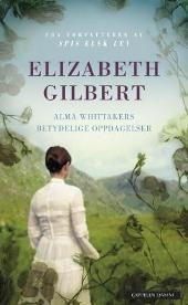 Alma Whittakers betydelige oppdagelser - Elizabeth Gilbert John Erik Bøe Lindgren