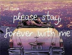 Stay forever.