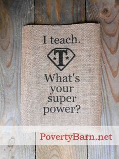 """I teach. What's your super power?"" burlap print from Poverty Barn. #HandmadeInAmerica"