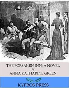 The Forsaken Inn: A Novel - Kindle edition by Anna Katharine Green. Mystery, Thriller & Suspense Kindle eBooks @ Amazon.com.