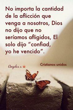 """No importa la cantidad de la afliccion que venga a nosotros, Dios no dijo que no seriamos afligidos, El solo dijo """"confiad, Yo he vencido"""" /Frases ♥ Cristianas ♥"""