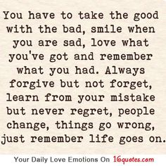 Good advice to live by and remember each day. Don't forget, life goes on. Cute Quotes, Great Quotes, Quotes To Live By, Funny Quotes, Inspirational Quotes, Motivational Sayings, Cool Words, Wise Words, Learn From Your Mistakes