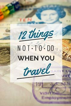 12 Things Not To Do When You #Travel | Nomadic Matt: