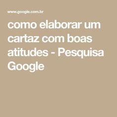 como elaborar um cartaz com boas atitudes - Pesquisa Google