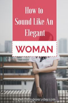 How to Sound Like an Elegant Woman. Speak more clearly and other tips to sound like the elegant woman you are. Etiquette | How to be elegant | How to sound elegant | manners #etiquette