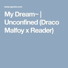 My Dream~ | Unconfined (Draco Malfoy x Reader)