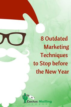 Outdated Marketing to Stop Now  http://www.cactusmailing.com/blog/8-outdated-marketing-techniques-to-stop-now
