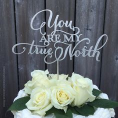 Wedding Cake Topper - You are my true North