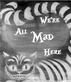"""""""We're all mad here. I'm mad. You're mad."""" """"How do you know I'm mad?"""" said Alice."""" I love the veiled darkness of the Cheshire Cat's quotes. Classic stuff of the highest order. Gato Alice, We All Mad Here, Wonderland, Chesire Cat, Cheshire Cat Drawing, Mad Hatter Tea, Lewis Carroll, Through The Looking Glass, Chalkboard Art"""