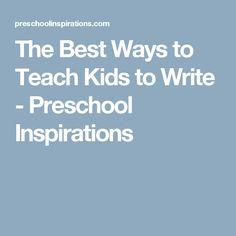 The Best Ways to Teach Kids to Write - Preschool Inspirations