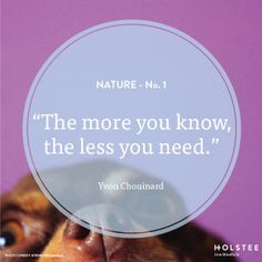 """The more you know, the less you need."" Yvon Chouinard #nature"