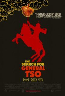 The Search for General Tso Movie (2014) Poster  Who was General Tso, and why are we eating his chicken? This feature documentary explores the origins and ubiquity of Chinese-American food through the story of an iconic sweet and spicy chicken dish.