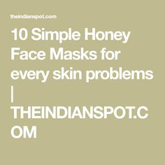 10 Simple Honey Face Masks for every skin problems | THEINDIANSPOT.COM