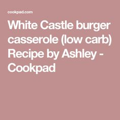 White Castle burger casserole (low carb) Recipe by Ashley - Cookpad