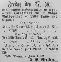 Færgeejer J.P. Nielsen i Lille Damme på Møn ser ud til at have mærket konkurrencen fra den lille dampbåd BOGØ på Grønsund. Han indfører et par regelmæssige afgange på sine rute mellem Bogø Ålborgbro og Lille Damme. Stubbekøbing Avis, 30. juni 1902. Fra Mia Gerdrups udklipssamling.