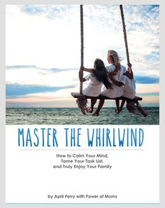 "Free eBook and eCourse ""Master the Whirlwind""--introduction to a system to help moms better organize their tasks, get more done, and have less stress from Power of Moms."