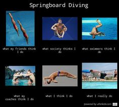 Springboard diving, What people think I do, What I really do meme image - uthinkido.com