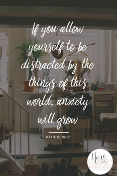 If you allow yourself to be distracted by the things of this world, anxiety will grow. - Katie Bennett Listen to episode #132, Be Heavenly Minded, on the More to Be Podcast for encouragement on how to live in light of eternity. #moretobe #podcast #women #christian #ministry #unblindedfaith #devo