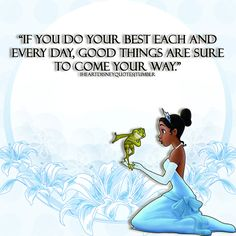 """If you do your best each and every day, good things are sure to come your way."" - Princess Tiana, Princess and the Frog"