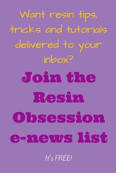 Click pin to sign up for weekly emails about resin projects and tips.  Awesome!
