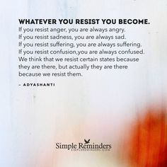 """Adyashanti: Whatever you resist you become. If you resist anger, you are always..."" by Adyashanti"