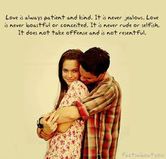 Love is always patient & kind. It is never jejalous. Love is never boastful or conceited. It is never rude or selfish. It does not take offense and is not resentful. 1 Corinthians 13:4 A Walk to Remember, one of my all time favorites