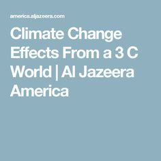 Climate Change Effects From a 3 C World | Al Jazeera America