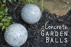 Concrete Garden Balls - I want to do this! I could use the old ugly gazing ball I have as a mold!