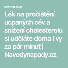 Lék na pročištění ucpaných cév a snížení cholesterolu si uděláte doma i vy za pár minut   Navodynapady.cz