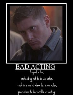 Dean Winchester: Bad Acting Motivational by ~SupremeJillSandwich on deviantART