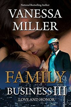 Family Business III: Love And Honor by Vanessa Miller https://www.amazon.com/dp/B01H906ASY/ref=cm_sw_r_pi_dp_x_K6seybN0TQ34V